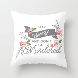 Stay Sexy and Don't Get Murdered Throw Pillow