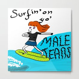 Surfing on your male tears Metal Print