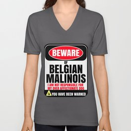 Beware Of Belgian Malinois I Am Not Responsible For My Over Affectionate Dog You Have Been Warned Unisex V-Neck