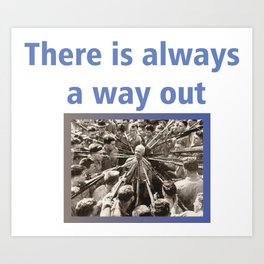 There Is Always A Way Out Nonconformist Edition Art Print