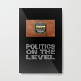 Politics on the level Metal Print