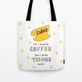 First I drink the coffee, then I do the things. Tote Bag