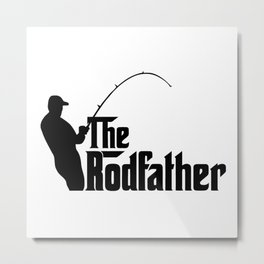 THE RODFATHER FUNNY FISHING Metal Print