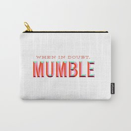 When in Doubt, Mumble Carry-All Pouch