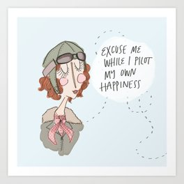 Excuse Me While I Pilot My Own Happiness Art Print