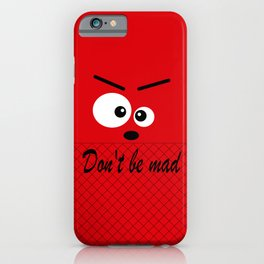 Don't get angry iPhone Case