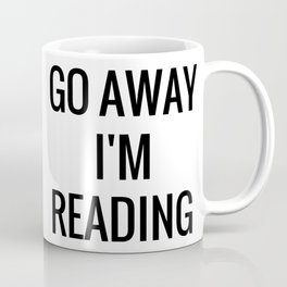 Go away. I'm reading. Coffee Mug