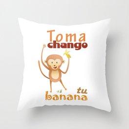Toma chango tu banana Throw Pillow