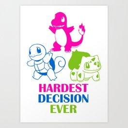 Hardest decision ever Art Print