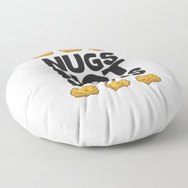 Nugs Not Drugs Funny Chicken Nuggets Floor Pillow