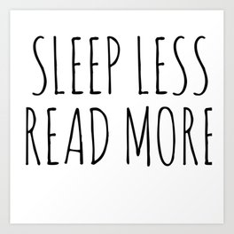 sleep less read more Art Print