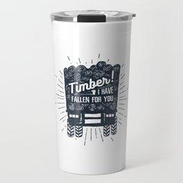 Timber! I Have Fallen For You Travel Mug
