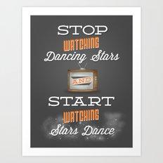 Stop Watching Dancing Stars And Start Watching Stars Dance Art Print