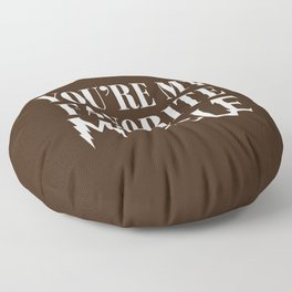 You're my favorite muggle Floor Pillow