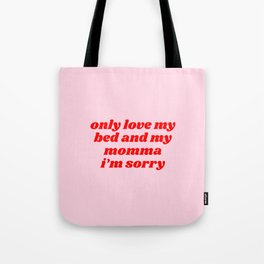 only love my bed and my momma Tote Bag