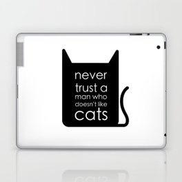 Never trust a man who doesn't like cats. Laptop & iPad Skin