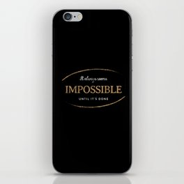 It Always Seems Impossible Until It's Done iPhone Skin