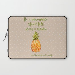 Be a pineapple- stand tall, wear a crown and be sweet on the inside Laptop Sleeve