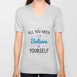 All you need is to believe in yourself Unisex V-Neck
