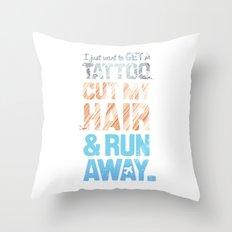 Get a tattoo, cut your hair, & run away Throw Pillow