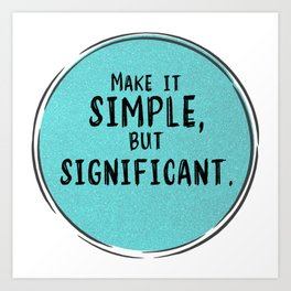 Make It Simple But Significant Art Print