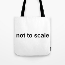 Not To Scale Tote Bag