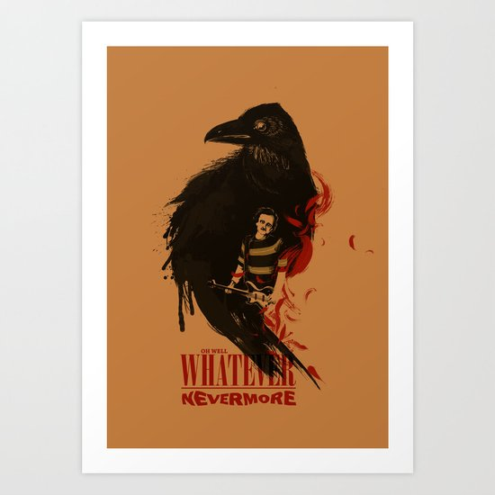 Oh Well, Whatever, Nevermore Art Print