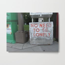 No Need to Be Lonely Metal Print