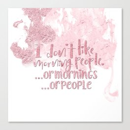 I dont like morning people, or  mornings, or people - pink for girls Canvas Print