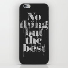 Nothing but the best iPhone Skin