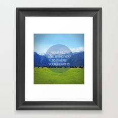 YOUR FEET WILL BRING YOU TO WHERE YOUR HEART IS Framed Art Print