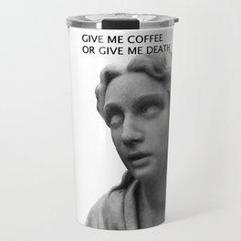 GIVE ME DEATH OR GIVE ME COFFEE Travel Mug