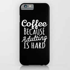 Coffee Because Adulting is Hard (Black & White) Slim Case iPhone 6