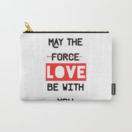May the love / force be with you Carry-All Pouch