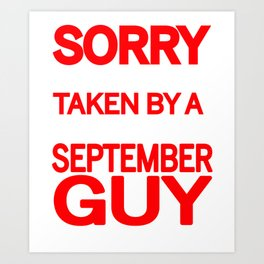 sorry i am already taken by a smart sexy september guy and yes he bought me this shirt Art Print