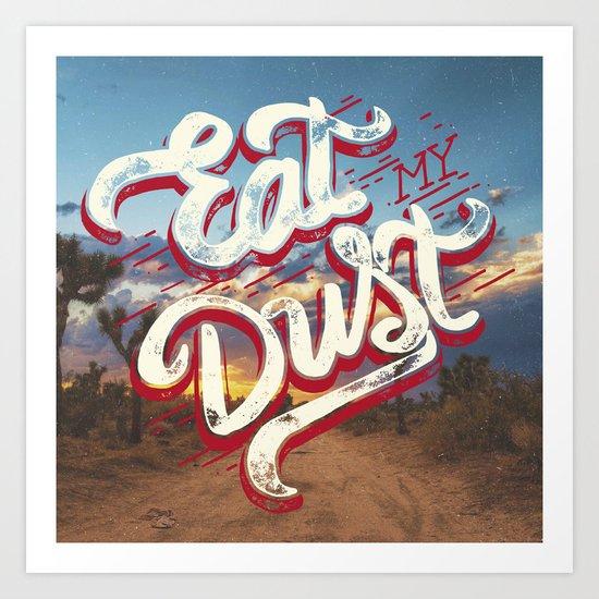 Eat My Dust Art Print