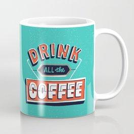 Drink All the Coffee Coffee Mug
