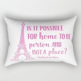 Home is a person, not a place (Anna & The French Kiss) Rectangular Pillow