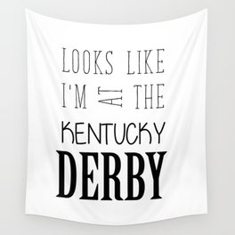 Looks like I am at the Kentucky Derby Wall Tapestry
