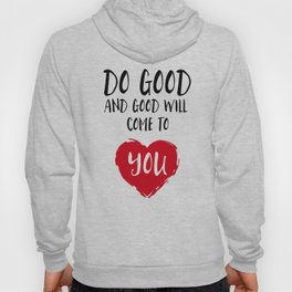 Do good and good will come to you Hoody