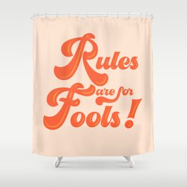 Rules are for fools Shower Curtain