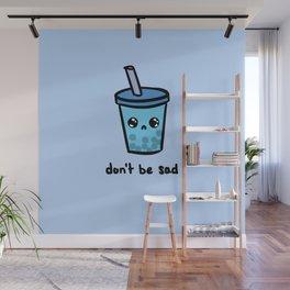 Don't Be Sad Wall Mural