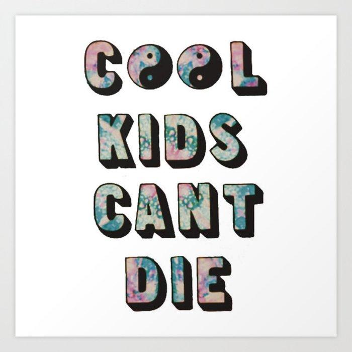 Cool Kids Can't Die. Art Print
