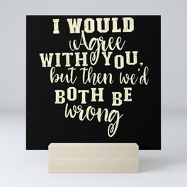 I would agree with you but Sarcasm Mini Art Print
