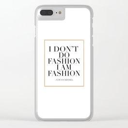 POSTER, I Don't Do Fashion I Am Fashion,Fashionista,Fashion Wall Art, inspired, Decor,G Clear iPhone Case