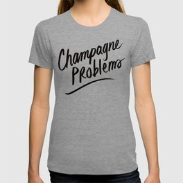 Champagne Problems (Black on White) T-shirt