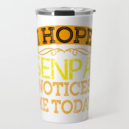 """""""I Hope Senpai Notices Me Today"""" for Senpai and attention lovers out there! Makes a nice gift too! Travel Mug"""