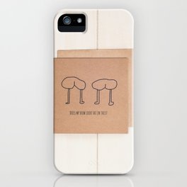 bums. . who'd have em! iPhone Case