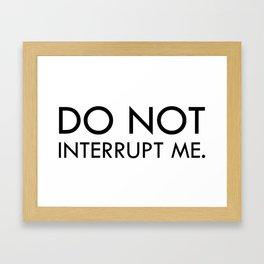 Don't interrupt me Framed Art Print