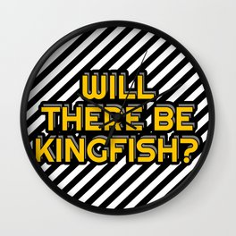 Will there be kingfish? Wall Clock